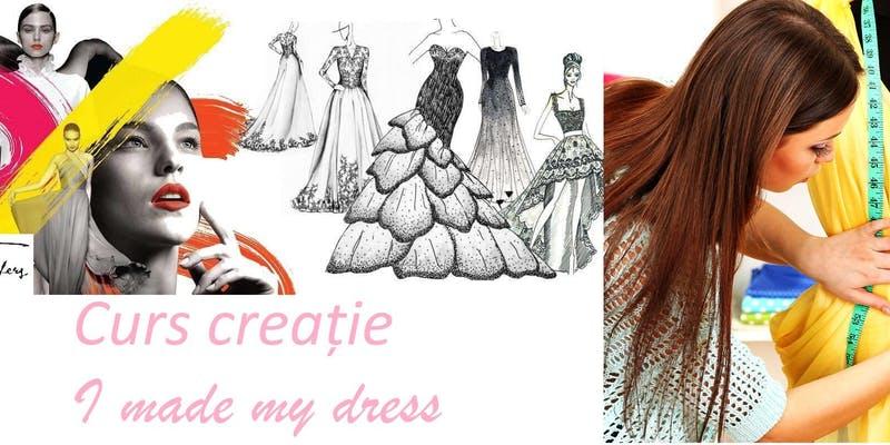 Curs creație I made my dress