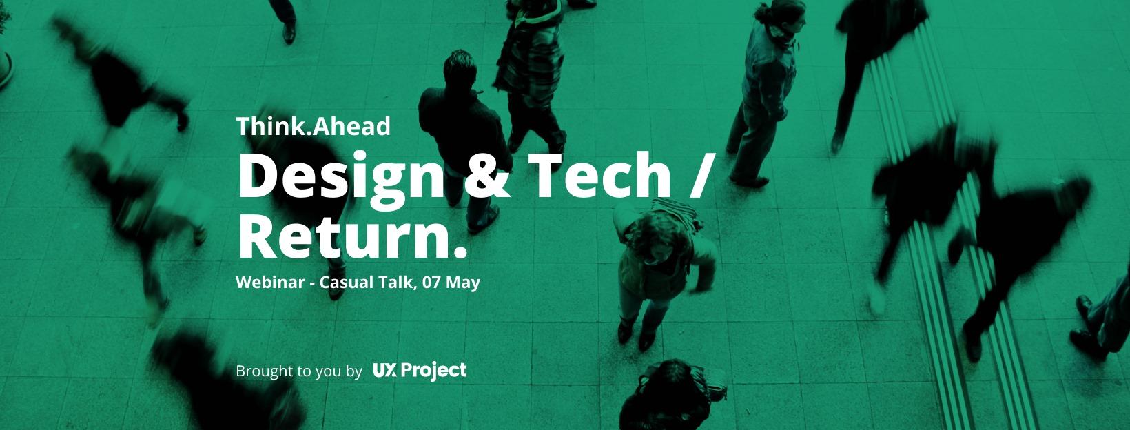Design & Tech / Return – Think.Ahead Webinar