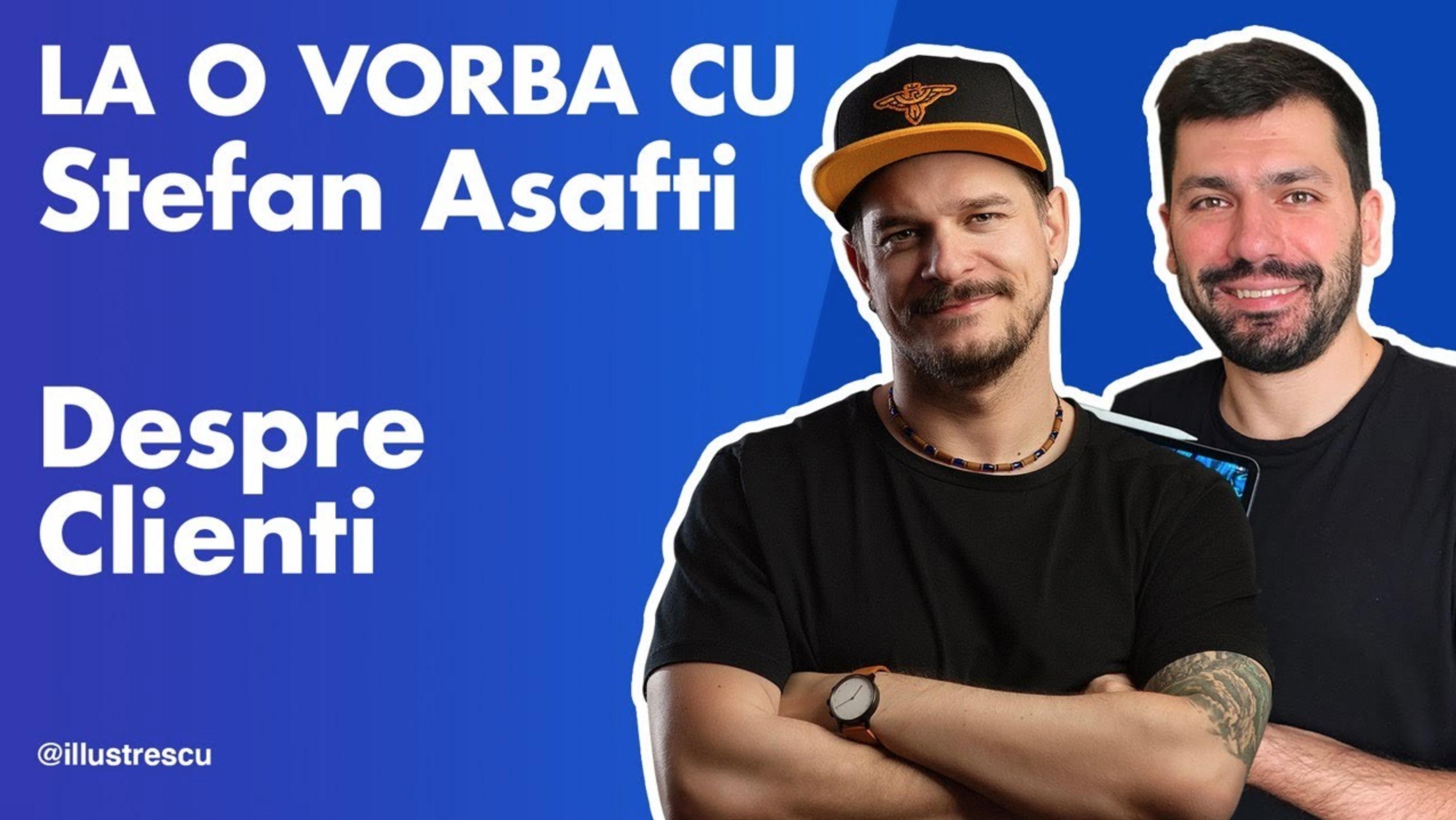 La o vorba cu Stefan Asafti [LIVE] Pilot – Despre Clienti