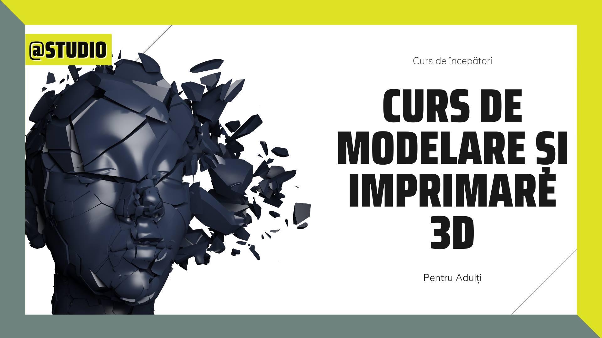 Curs de modelare și imprimare 3D @Studio, 15 ani +