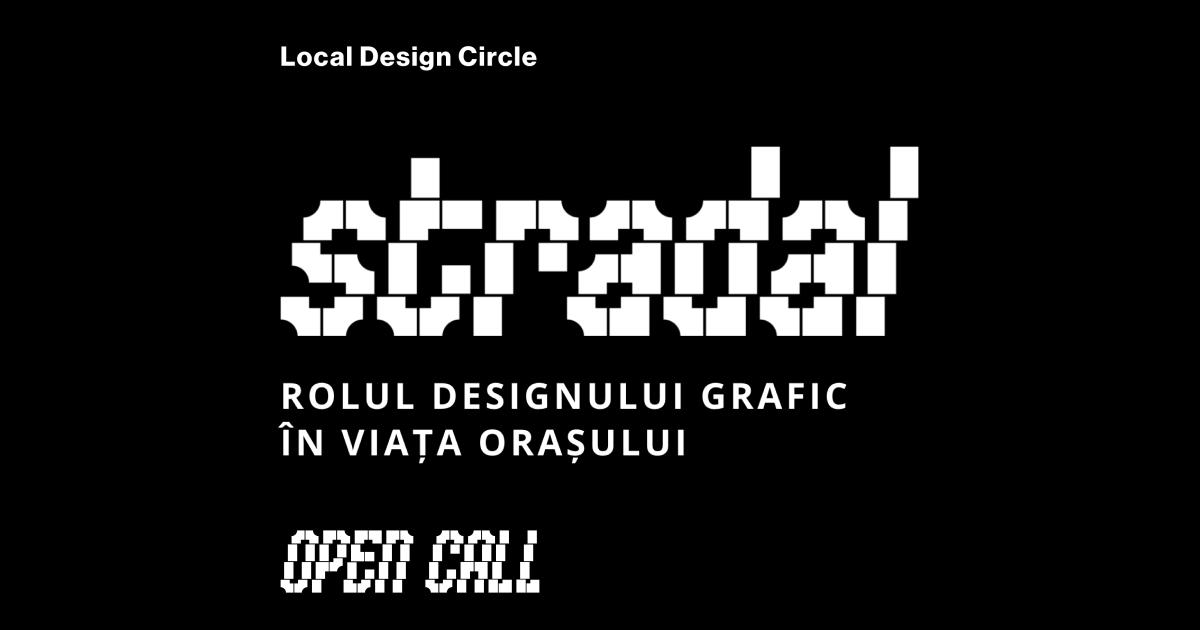 OPEN CALL – Stradal / Rolul designului grafic în viața orașului