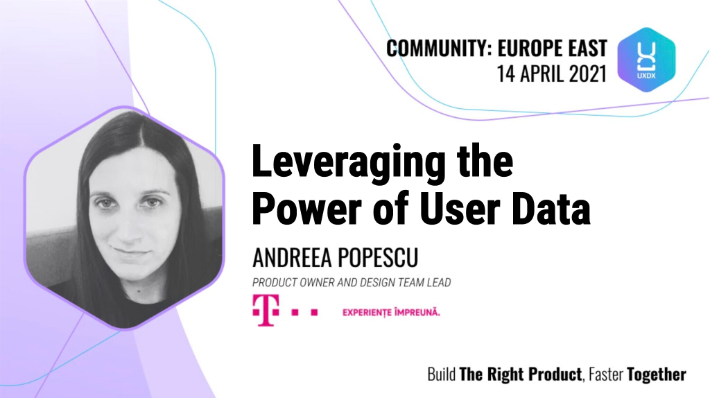 UXDX Community Europe East 2021 / Leveraging the Power of User Data